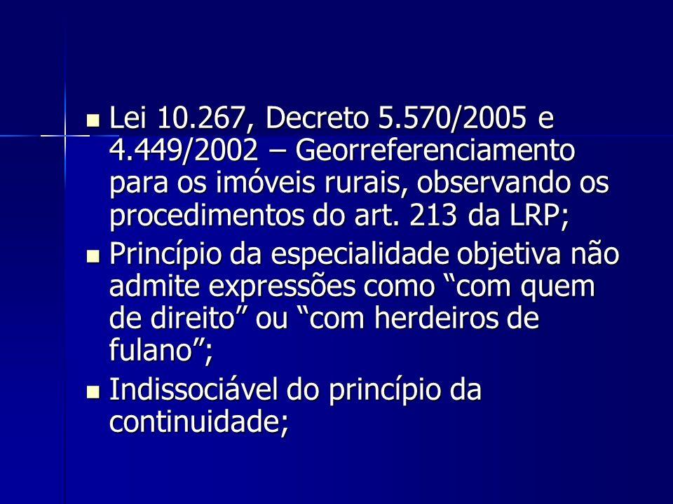 Lei 10.267, Decreto 5.570/2005 e 4.449/2002 – Georreferenciamento para os imóveis rurais, observando os procedimentos do art. 213 da LRP;