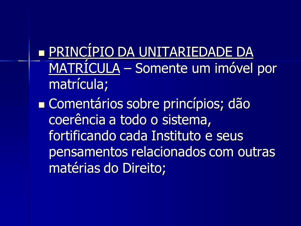 PRINCÍPIO DA UNITARIEDADE DA MATRÍCULA – Somente um imóvel por matrícula;