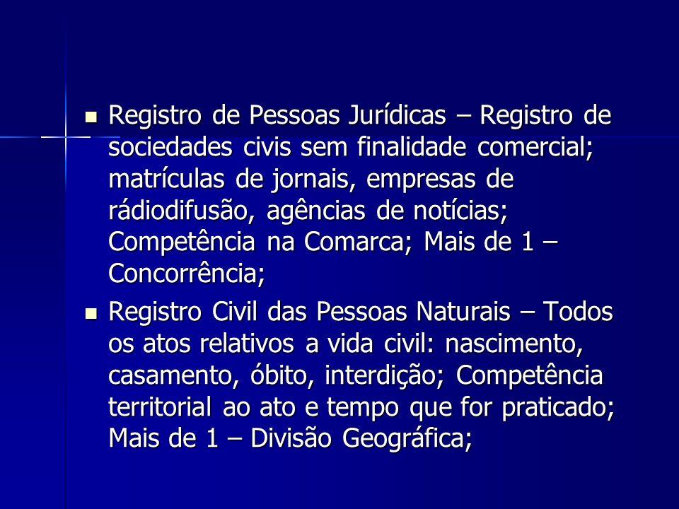 Registro de Pessoas Jurídicas – Registro de sociedades civis sem finalidade comercial; matrículas de jornais, empresas de rádiodifusão, agências de notícias; Competência na Comarca; Mais de 1 – Concorrência;