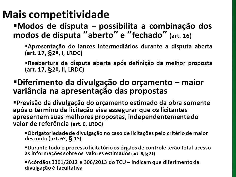 Mais competitividade Modos de disputa – possibilita a combinação dos modos de disputa aberto e fechado (art. 16)