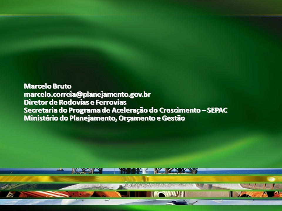 Marcelo Bruto marcelo.correia@planejamento.gov.br. Diretor de Rodovias e Ferrovias. Secretaria do Programa de Aceleração do Crescimento – SEPAC.