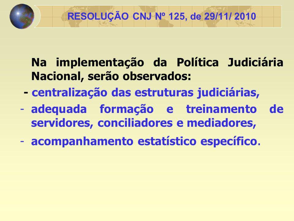 Na implementação da Política Judiciária Nacional, serão observados: