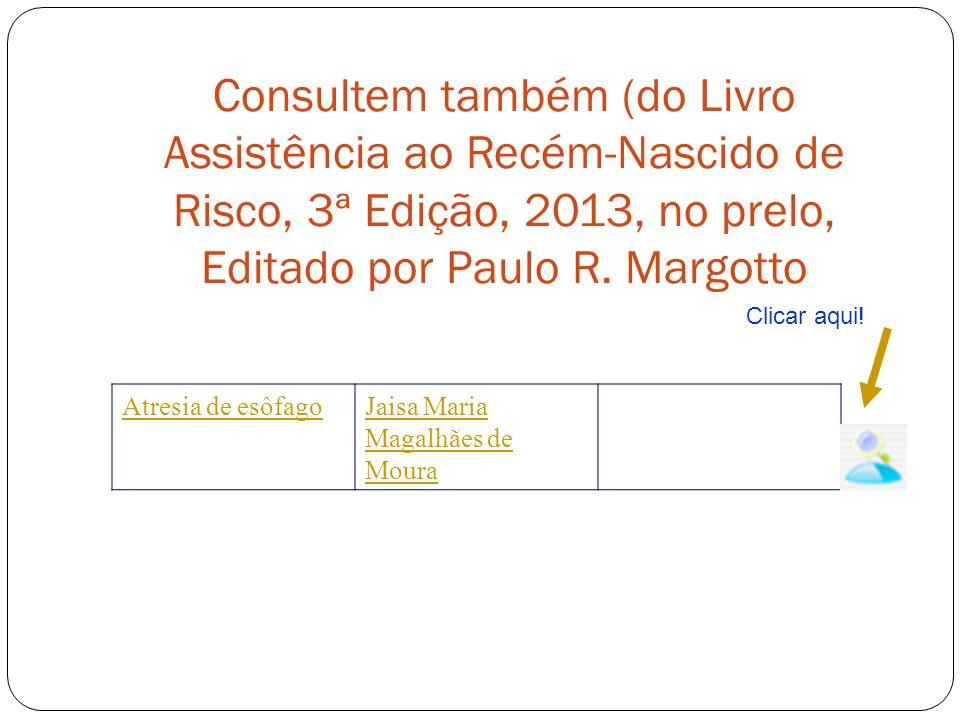 Consultem também (do Livro Assistência ao Recém-Nascido de Risco, 3ª Edição, 2013, no prelo, Editado por Paulo R. Margotto