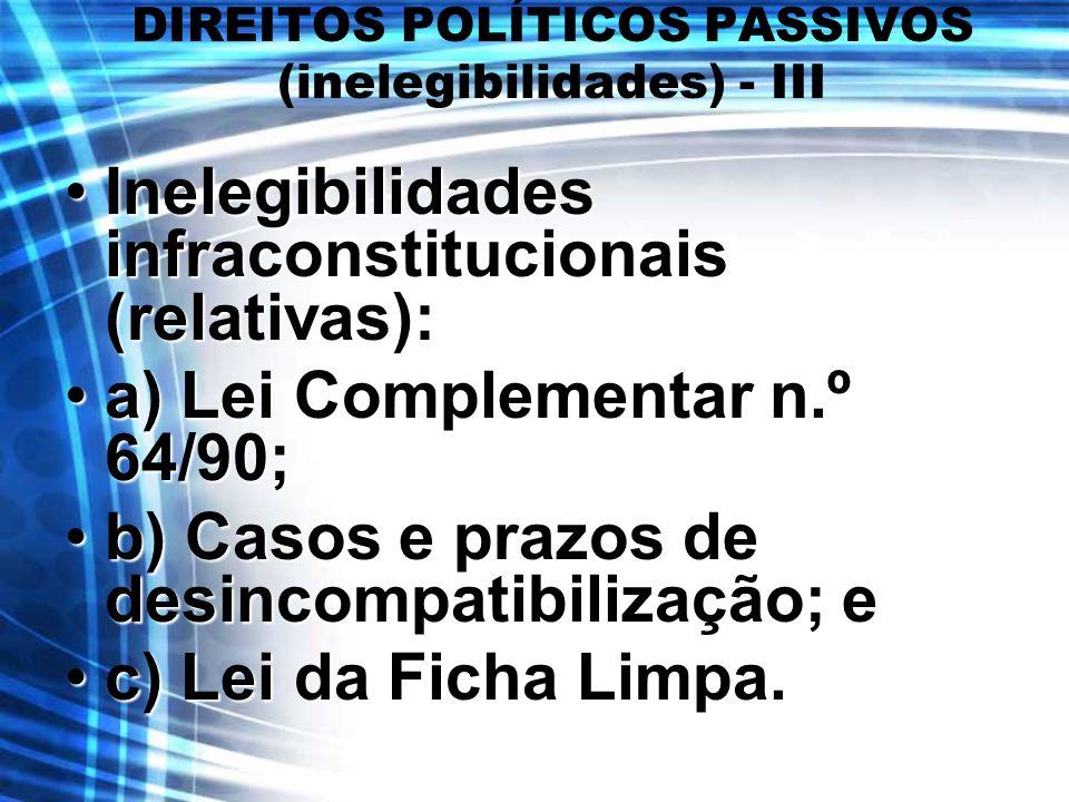 DIREITOS POLÍTICOS PASSIVOS (inelegibilidades) - III
