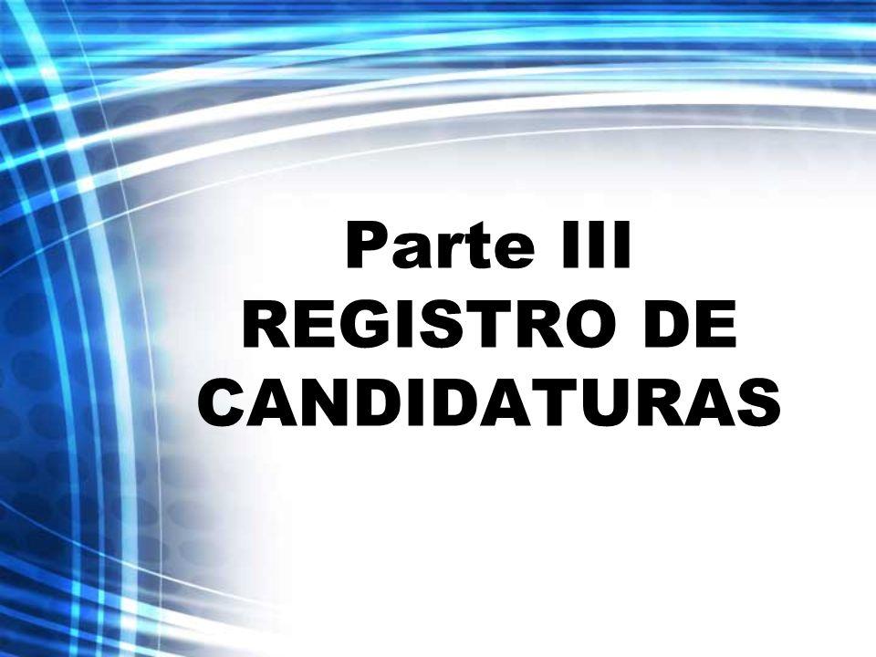 Parte III REGISTRO DE CANDIDATURAS