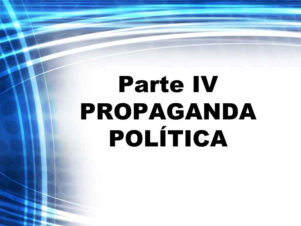 Parte IV PROPAGANDA POLÍTICA