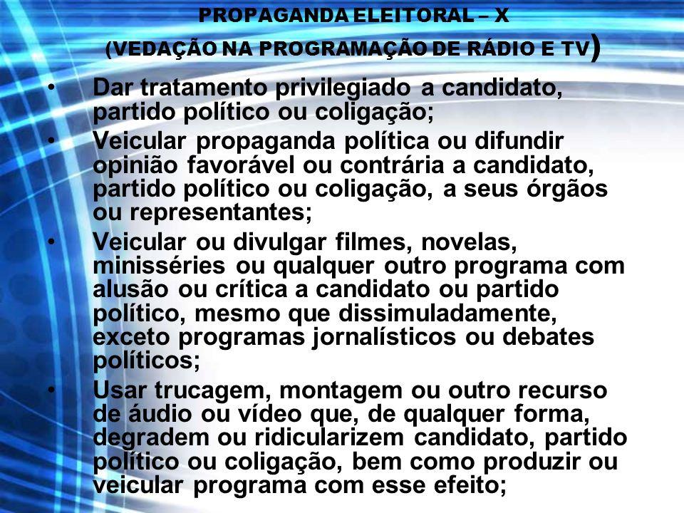 PROPAGANDA ELEITORAL – X (VEDAÇÃO NA PROGRAMAÇÃO DE RÁDIO E TV)