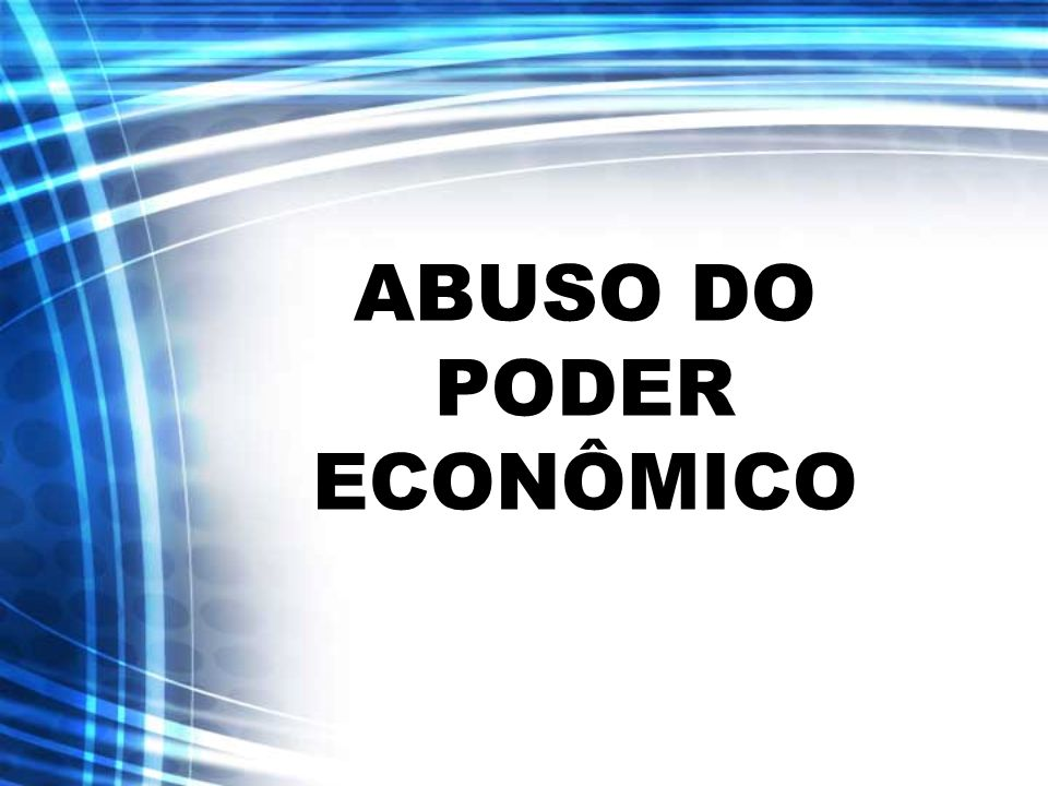 ABUSO DO PODER ECONÔMICO