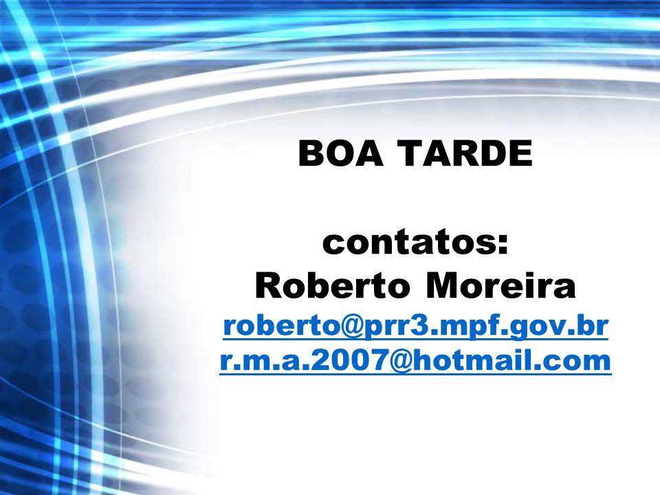 BOA TARDE contatos: Roberto Moreira roberto@prr3. mpf. gov. br r. m. a