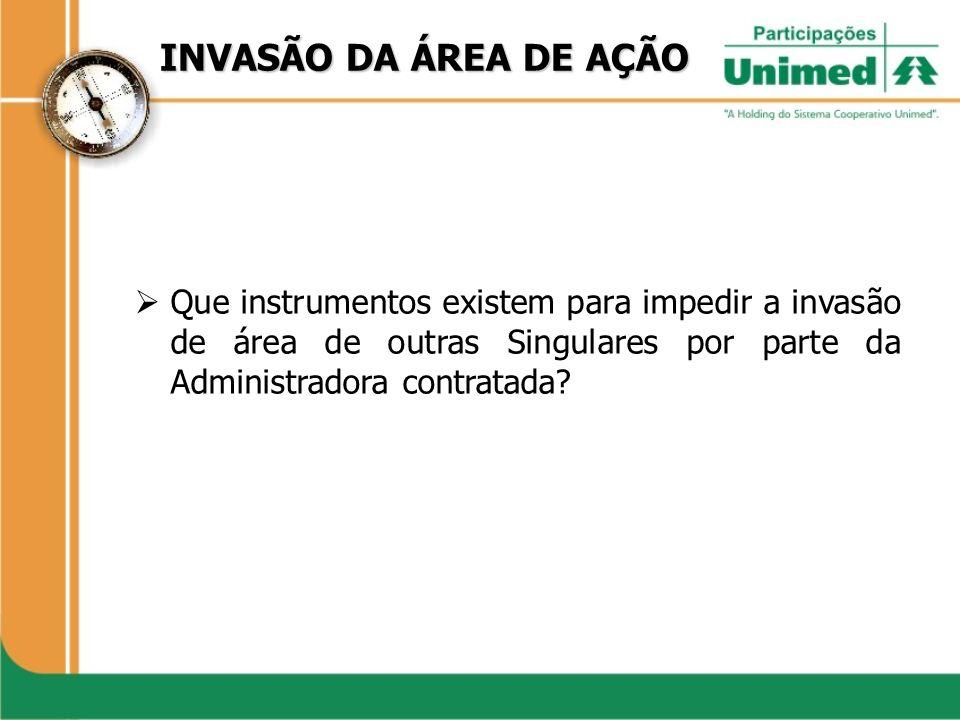 INVASÃO DA ÁREA DE AÇÃO Que instrumentos existem para impedir a invasão de área de outras Singulares por parte da Administradora contratada