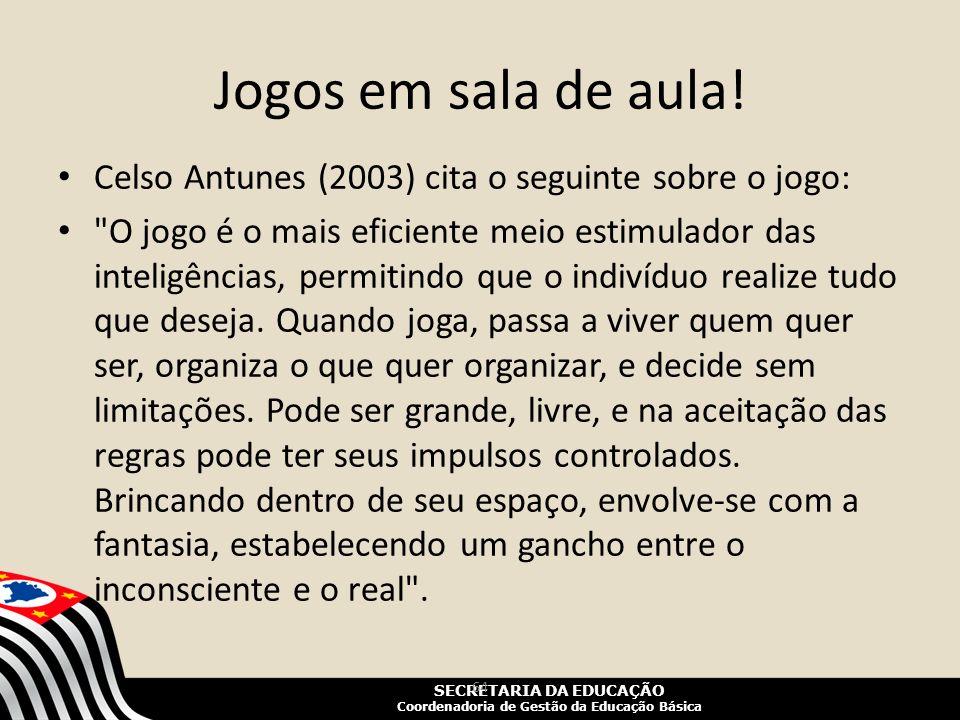 Jogos em sala de aula! Celso Antunes (2003) cita o seguinte sobre o jogo: