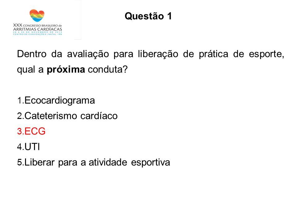 Questão 1 Dentro da avaliação para liberação de prática de esporte, qual a próxima conduta Ecocardiograma.