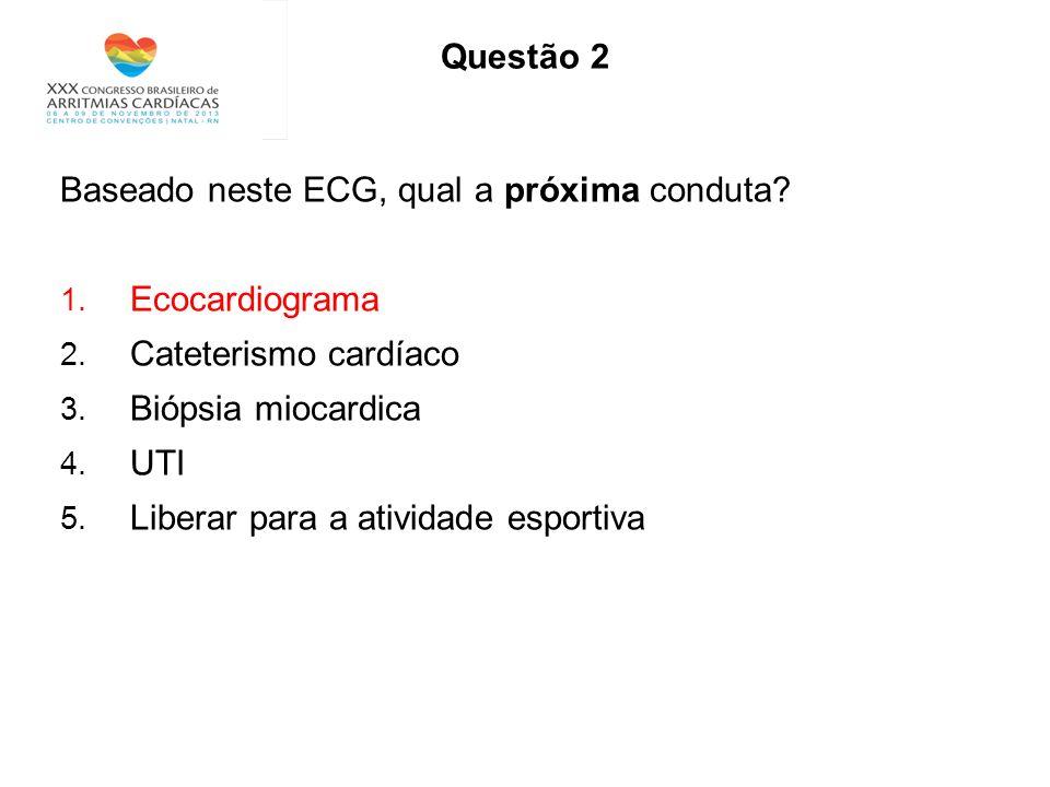 Questão 2 Baseado neste ECG, qual a próxima conduta Ecocardiograma. Cateterismo cardíaco. Biópsia miocardica.