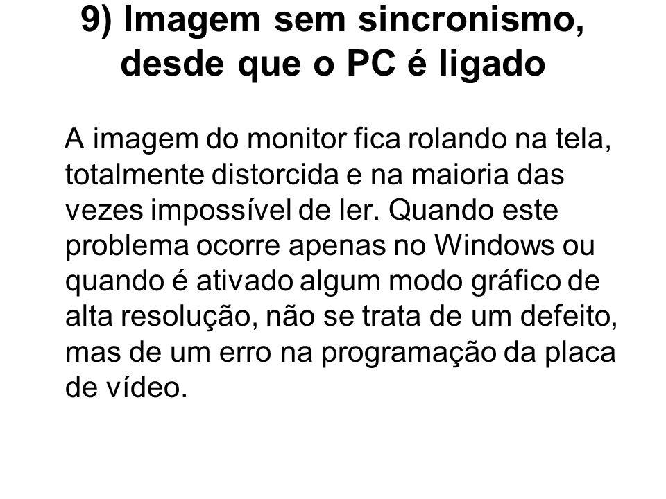 9) Imagem sem sincronismo, desde que o PC é ligado