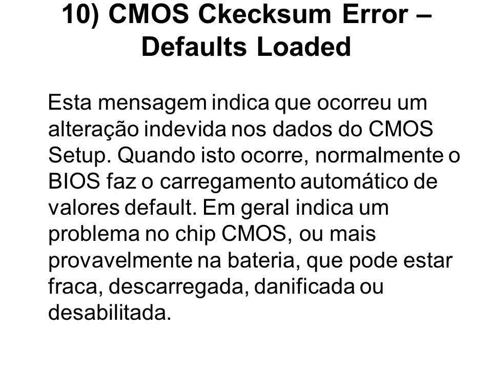 10) CMOS Ckecksum Error – Defaults Loaded