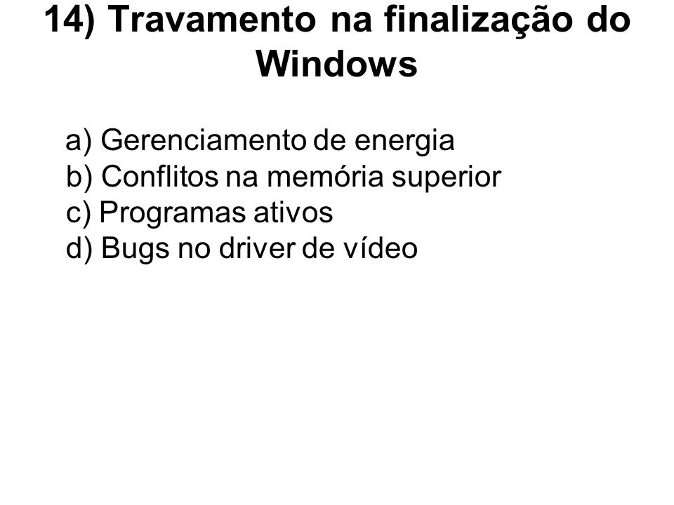 14) Travamento na finalização do Windows
