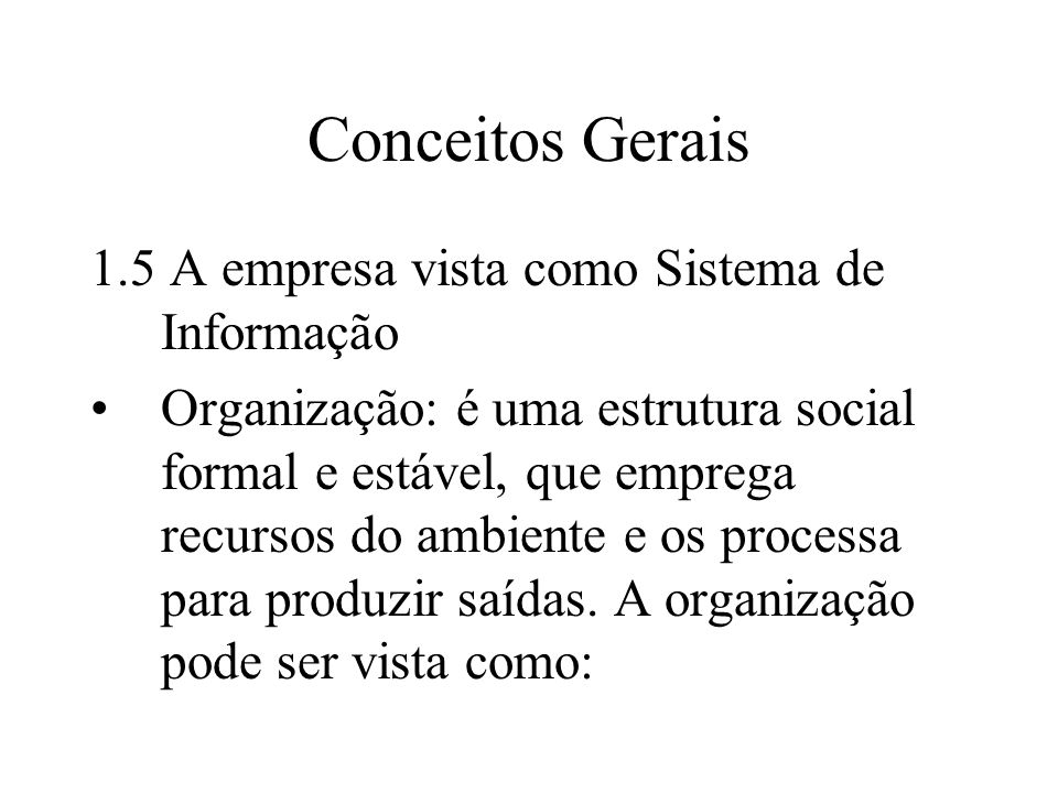 Conceitos Gerais 1.5 A empresa vista como Sistema de Informação