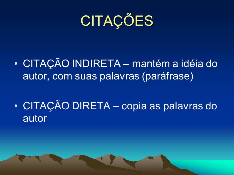 CITAÇÕES CITAÇÃO INDIRETA – mantém a idéia do autor, com suas palavras (paráfrase) CITAÇÃO DIRETA – copia as palavras do autor.