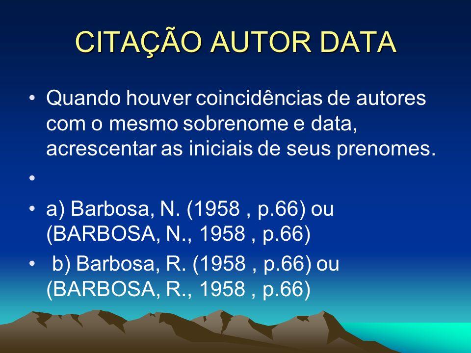 CITAÇÃO AUTOR DATA Quando houver coincidências de autores com o mesmo sobrenome e data, acrescentar as iniciais de seus prenomes.