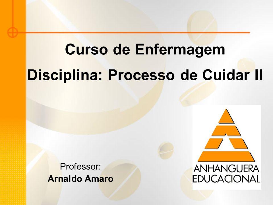 Curso de Enfermagem Disciplina: Processo de Cuidar II