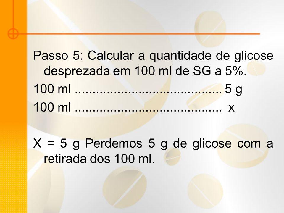 Passo 5: Calcular a quantidade de glicose desprezada em 100 ml de SG a 5%.