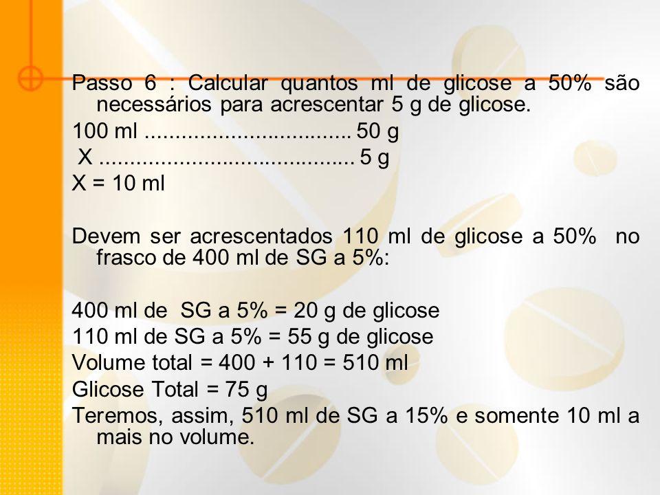 Passo 6 : Calcular quantos ml de glicose a 50% são necessários para acrescentar 5 g de glicose.