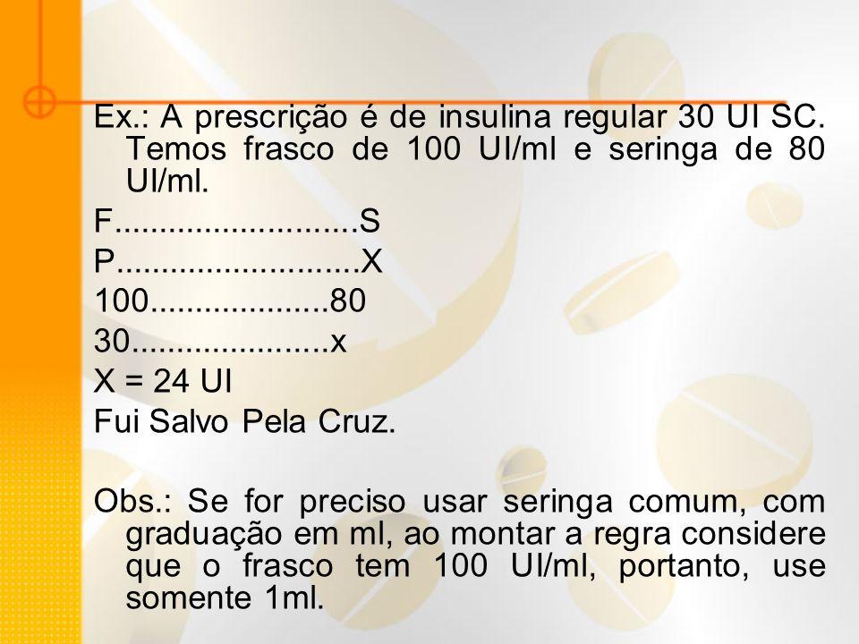 Ex. : A prescrição é de insulina regular 30 UI SC