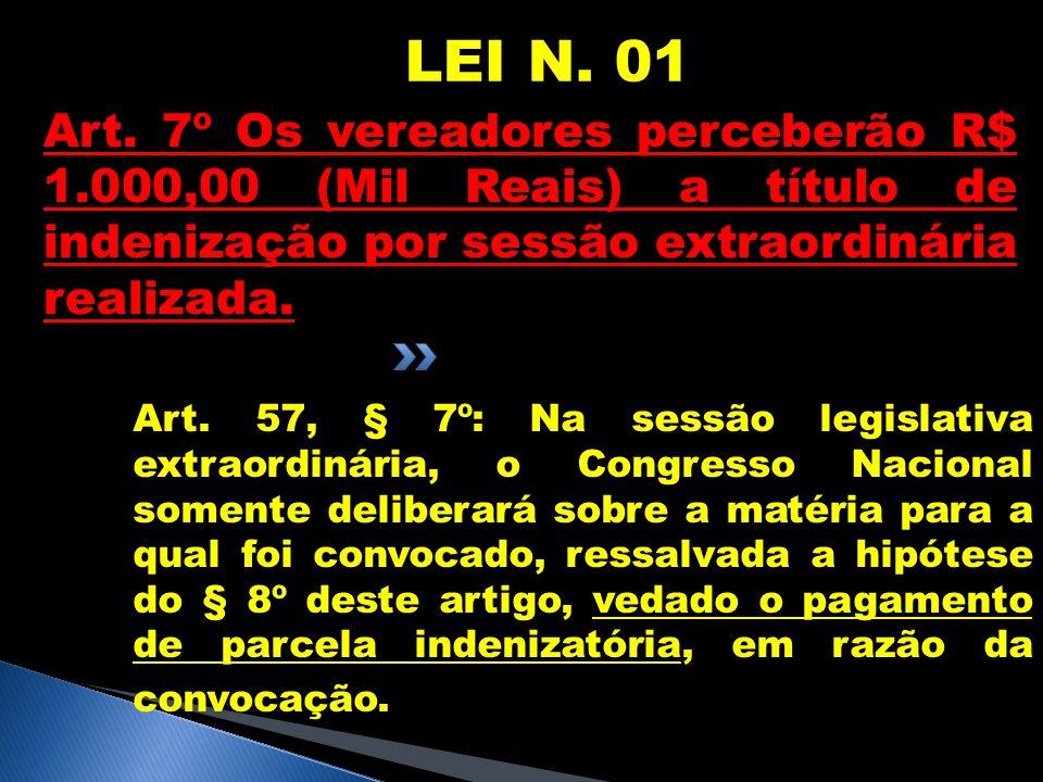 LEI N. 01Art. 7º Os vereadores perceberão R$ 1.000,00 (Mil Reais) a título de indenização por sessão extraordinária realizada.