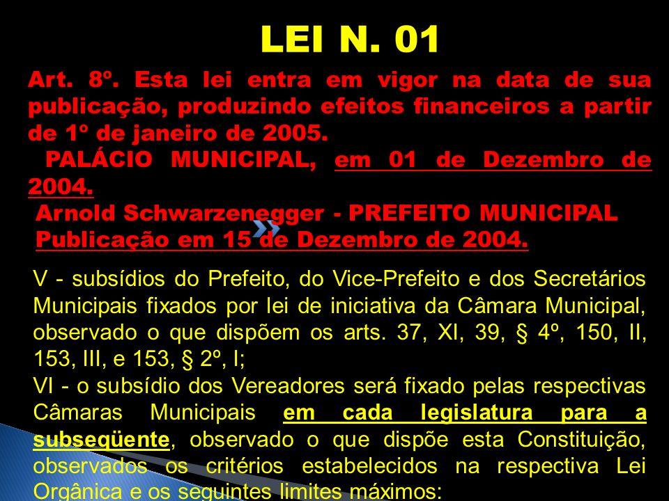 LEI N. 01 Art. 8º. Esta lei entra em vigor na data de sua publicação, produzindo efeitos financeiros a partir de 1º de janeiro de 2005.