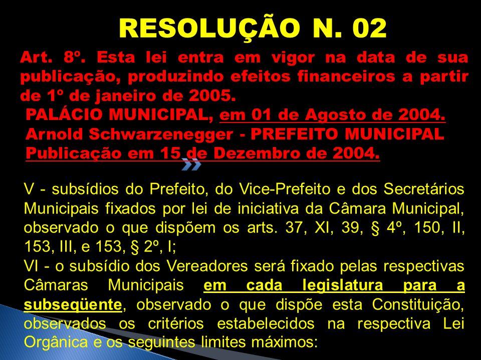 RESOLUÇÃO N. 02Art. 8º. Esta lei entra em vigor na data de sua publicação, produzindo efeitos financeiros a partir de 1º de janeiro de 2005.