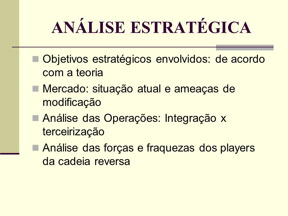 ANÁLISE ESTRATÉGICAObjetivos estratégicos envolvidos: de acordo com a teoria. Mercado: situação atual e ameaças de modificação.