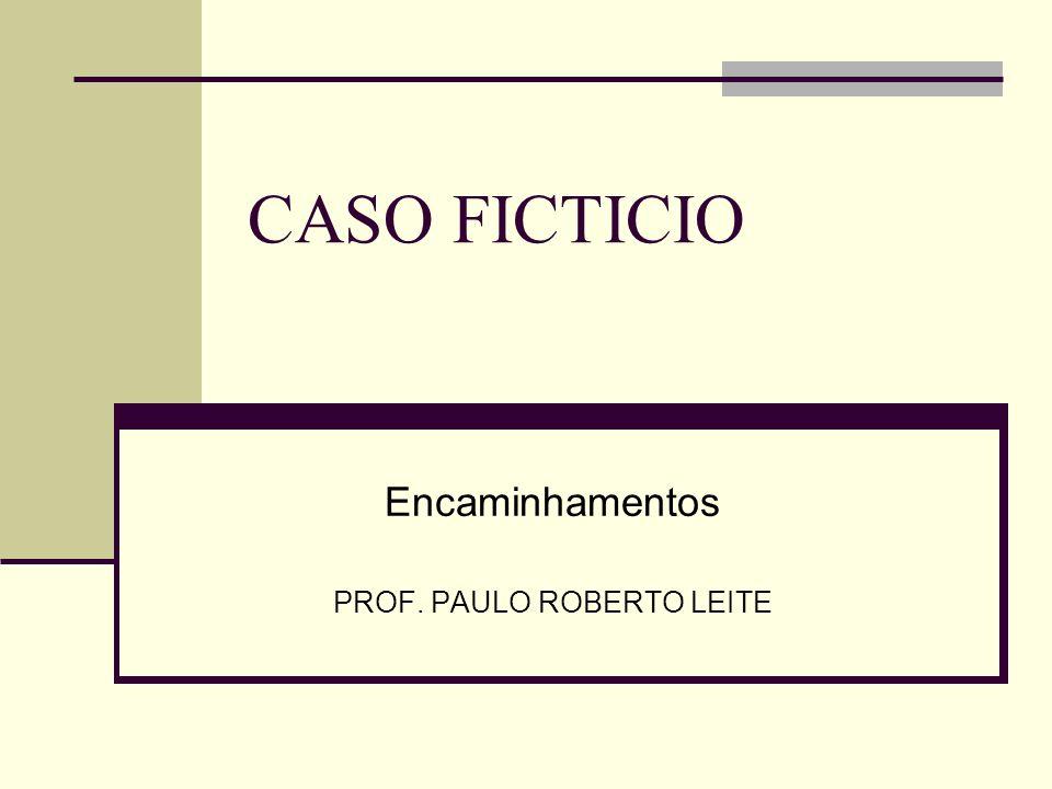Encaminhamentos PROF. PAULO ROBERTO LEITE