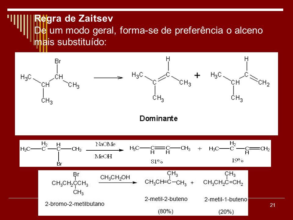 Regra de Zaitsev De um modo geral, forma-se de preferência o alceno mais substituído: