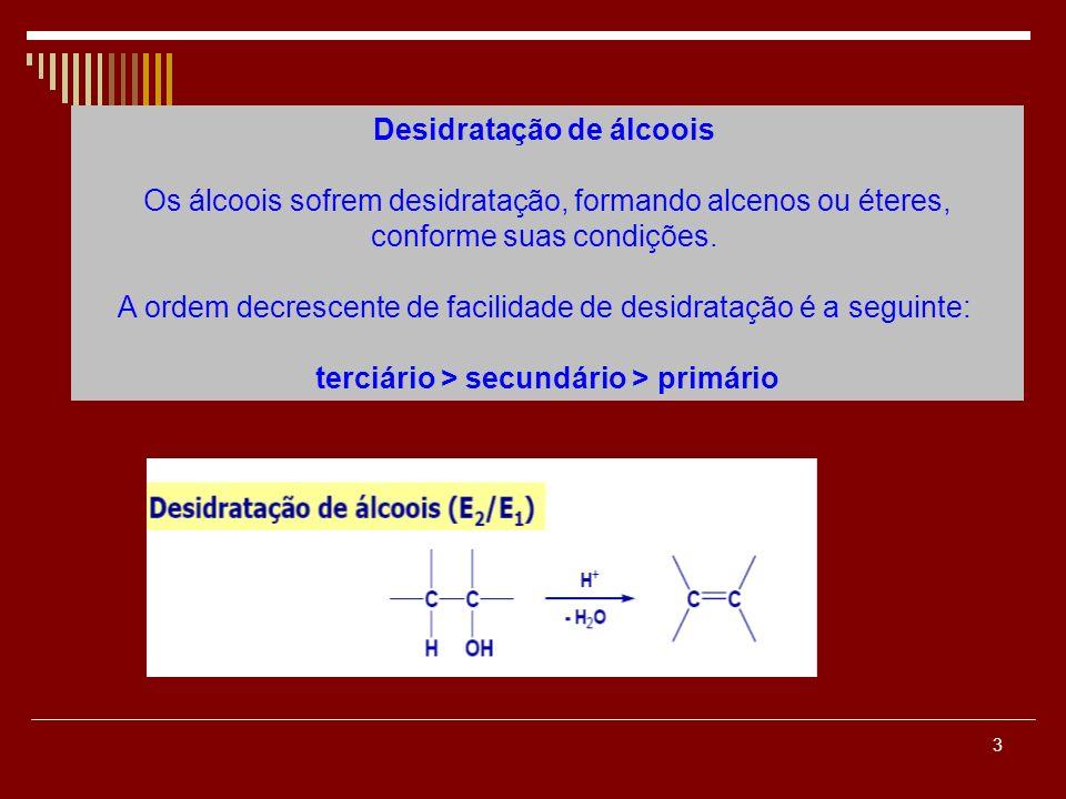 Desidratação de álcoois Os álcoois sofrem desidratação, formando alcenos ou éteres, conforme suas condições. A ordem decrescente de facilidade de desidratação é a seguinte: terciário > secundário > primário