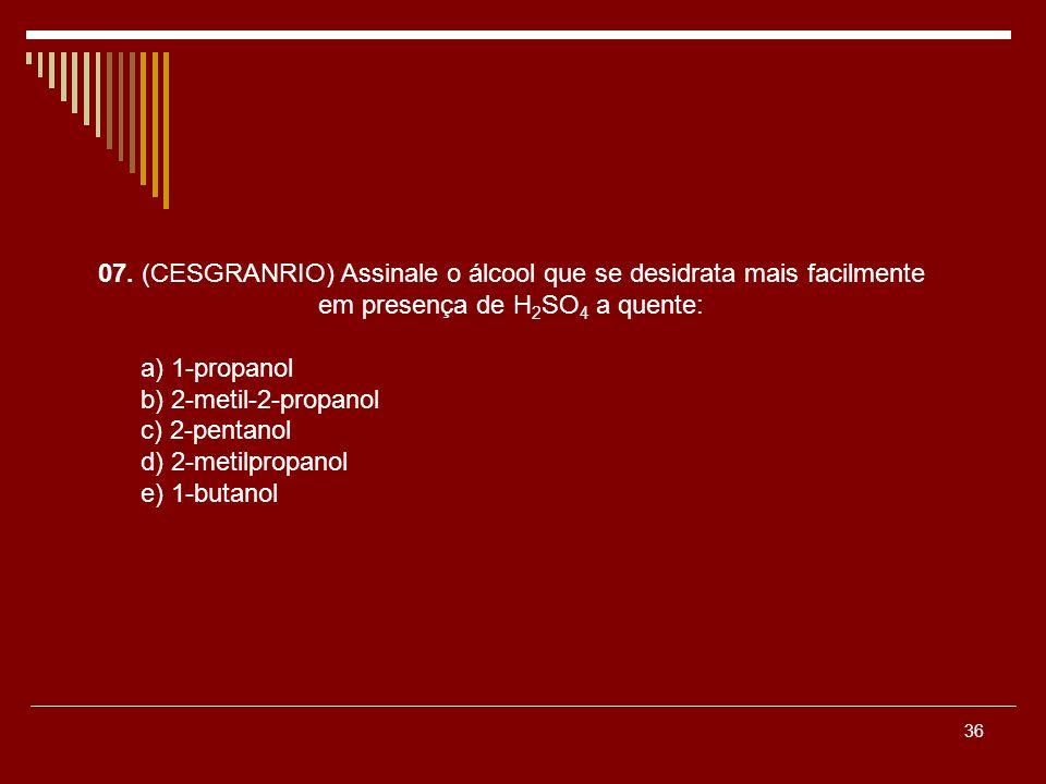 07. (CESGRANRIO) Assinale o álcool que se desidrata mais facilmente em presença de H2SO4 a quente: