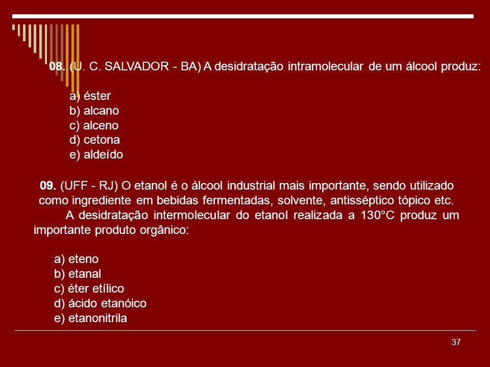 08. (U. C. SALVADOR - BA) A desidratação intramolecular de um álcool produz: