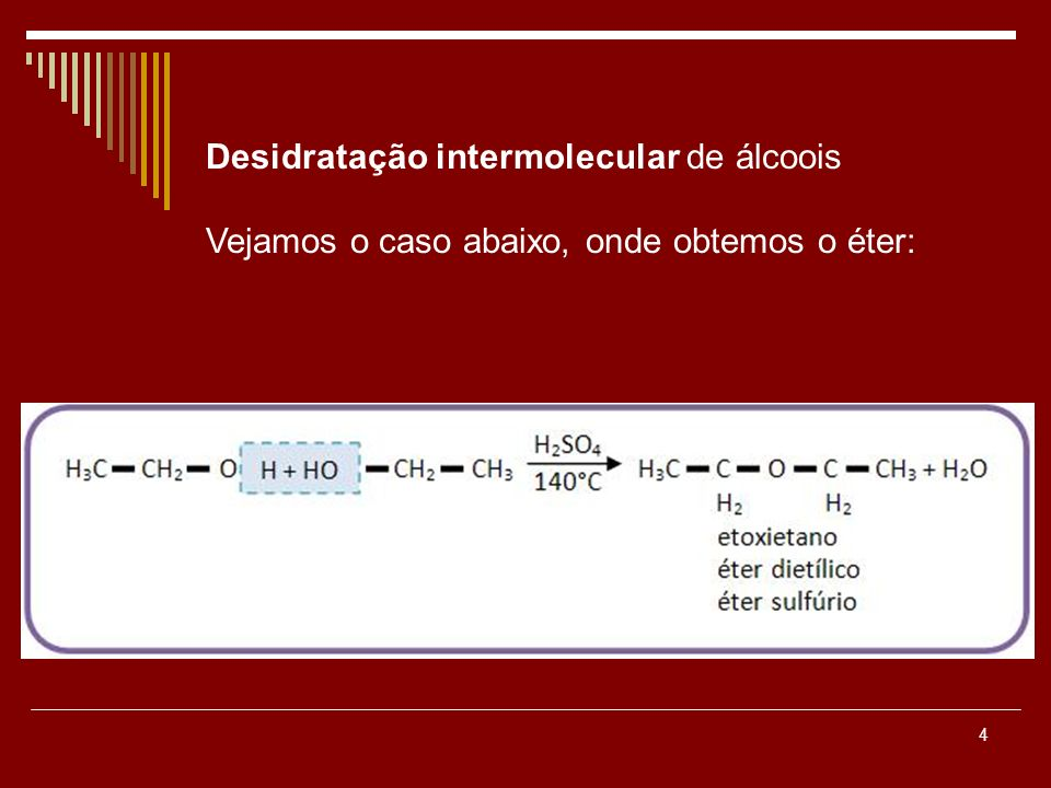 Desidratação intermolecular de álcoois Vejamos o caso abaixo, onde obtemos o éter: