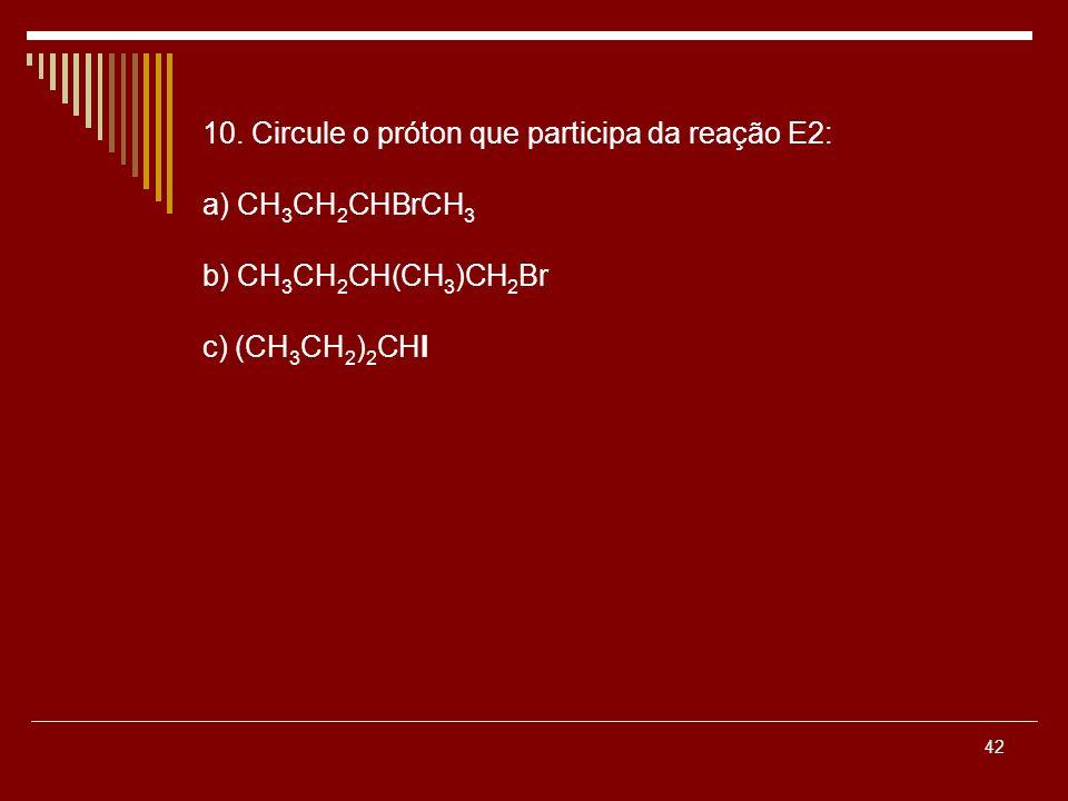 10. Circule o próton que participa da reação E2: