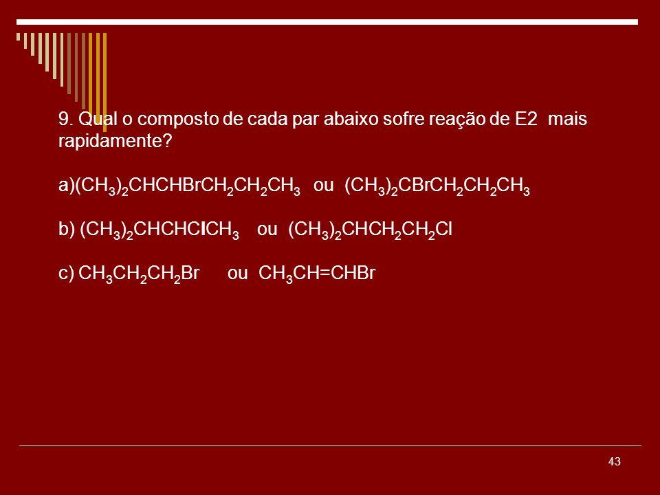 9. Qual o composto de cada par abaixo sofre reação de E2 mais rapidamente