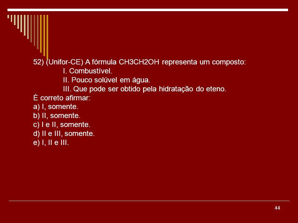 52) (Unifor-CE) A fórmula CH3CH2OH representa um composto: