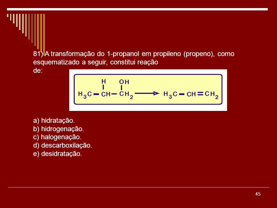 81) A transformação do 1-propanol em propileno (propeno), como esquematizado a seguir, constitui reação