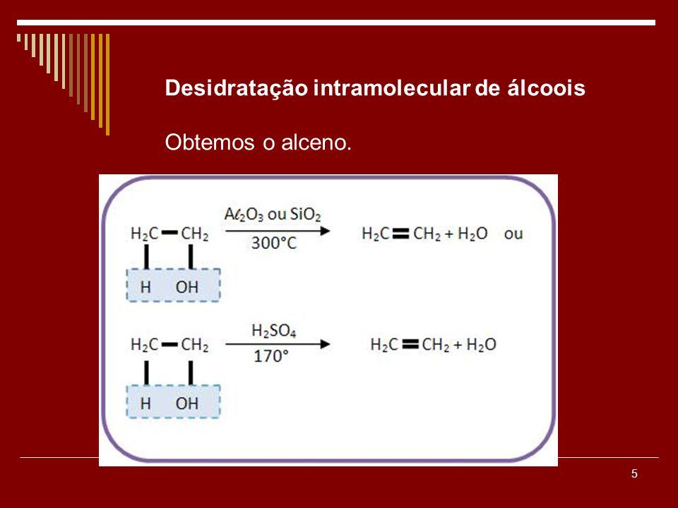 Desidratação intramolecular de álcoois Obtemos o alceno.