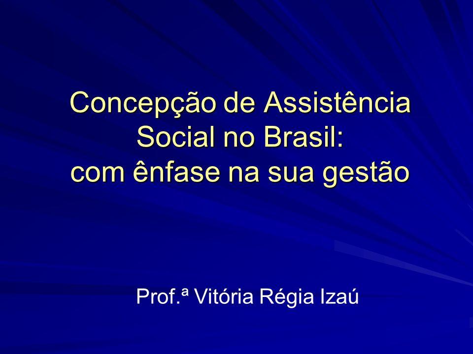 Concepção de Assistência Social no Brasil: com ênfase na sua gestão