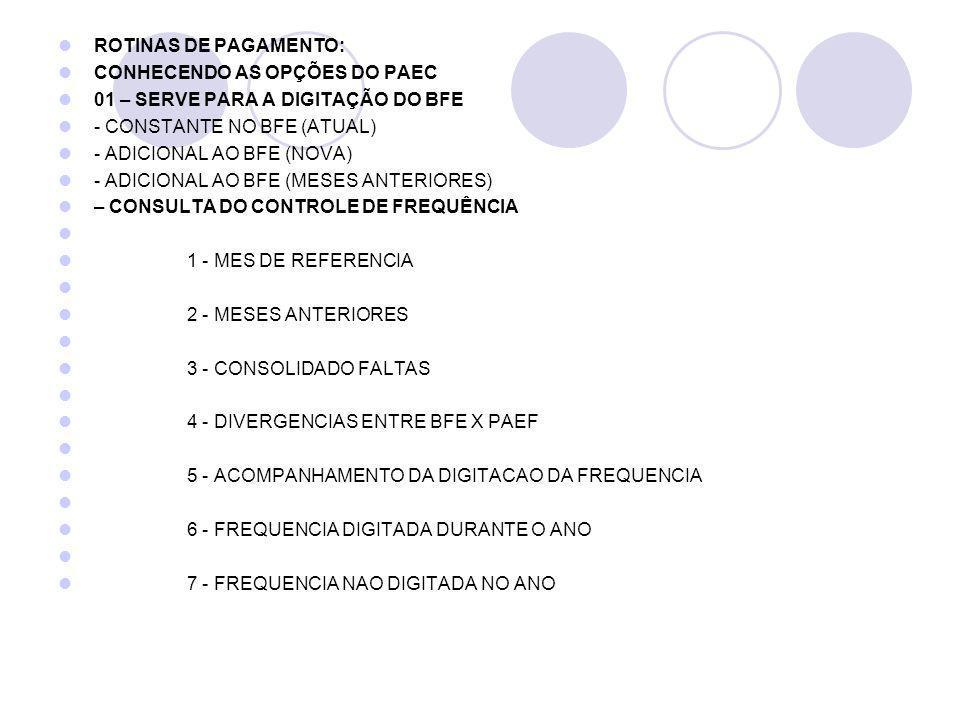 ROTINAS DE PAGAMENTO: CONHECENDO AS OPÇÕES DO PAEC. 01 – SERVE PARA A DIGITAÇÃO DO BFE. - CONSTANTE NO BFE (ATUAL)