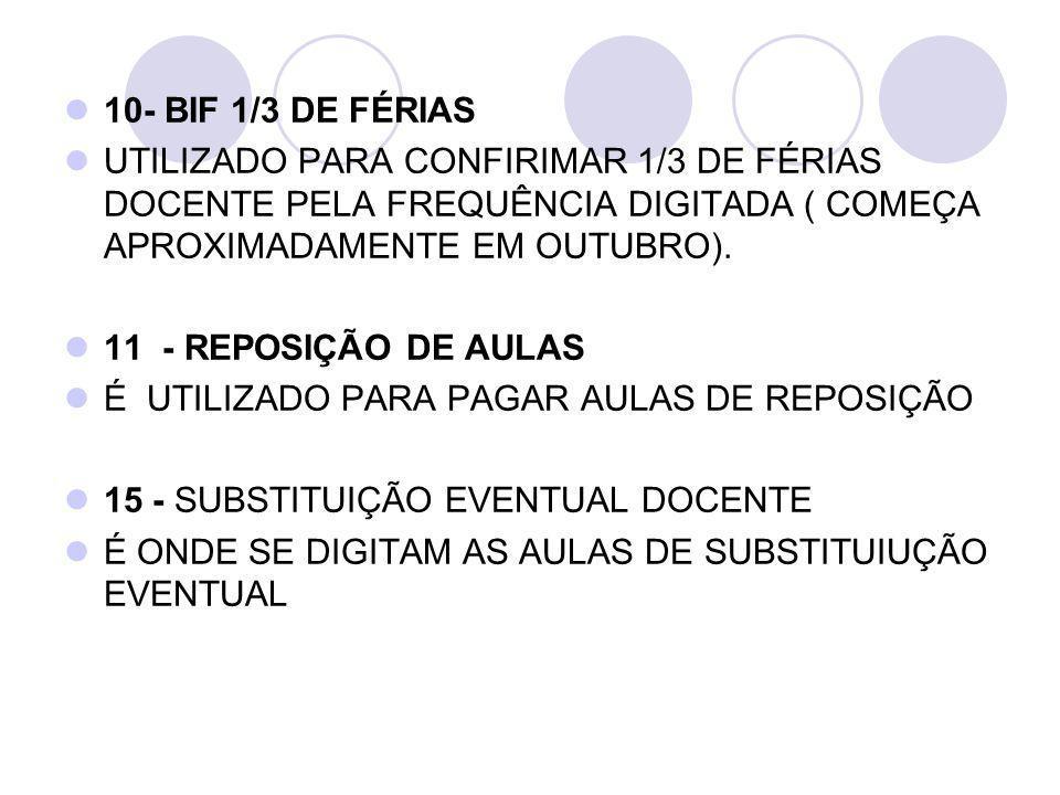 10- BIF 1/3 DE FÉRIAS UTILIZADO PARA CONFIRIMAR 1/3 DE FÉRIAS DOCENTE PELA FREQUÊNCIA DIGITADA ( COMEÇA APROXIMADAMENTE EM OUTUBRO).