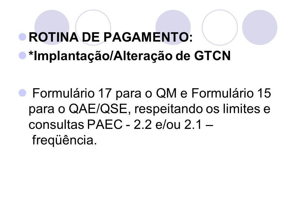 ROTINA DE PAGAMENTO: *Implantação/Alteração de GTCN.