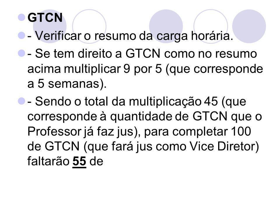 GTCN - Verificar o resumo da carga horária. - Se tem direito a GTCN como no resumo acima multiplicar 9 por 5 (que corresponde a 5 semanas).