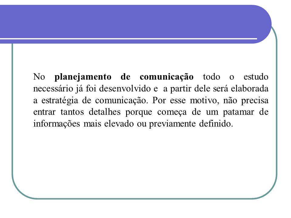No planejamento de comunicação todo o estudo necessário já foi desenvolvido e a partir dele será elaborada a estratégia de comunicação.