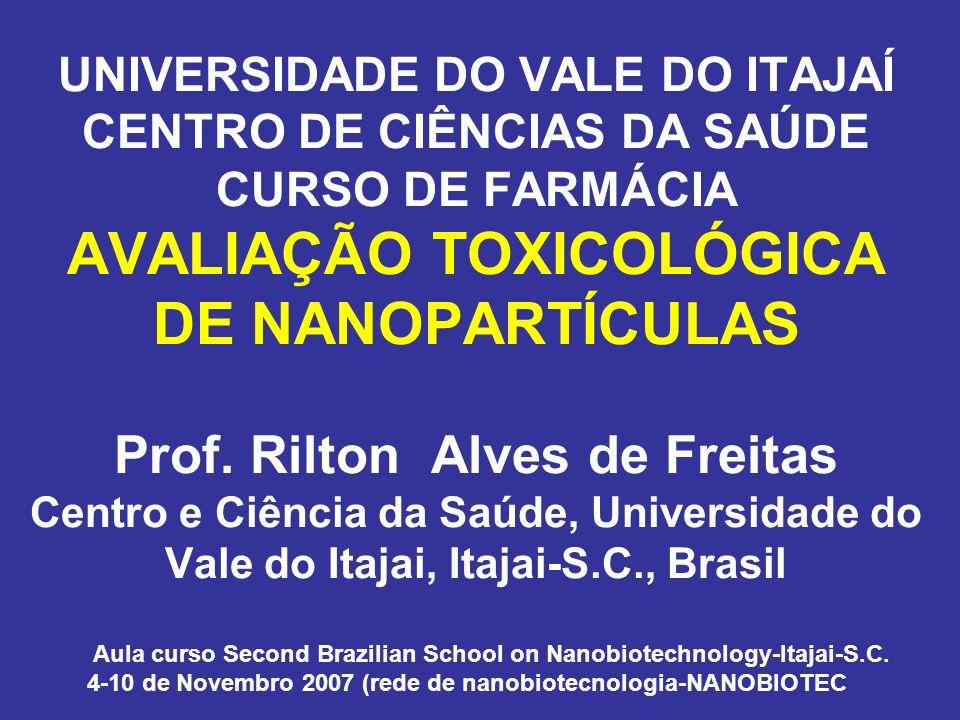 UNIVERSIDADE DO VALE DO ITAJAÍ CENTRO DE CIÊNCIAS DA SAÚDE CURSO DE FARMÁCIA AVALIAÇÃO TOXICOLÓGICA DE NANOPARTÍCULAS Prof. Rilton Alves de Freitas Centro e Ciência da Saúde, Universidade do Vale do Itajai, Itajai-S.C., Brasil