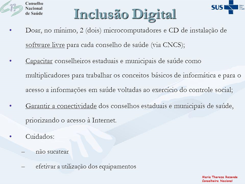 Inclusão Digital Doar, no mínimo, 2 (dois) microcomputadores e CD de instalação de software livre para cada conselho de saúde (via CNCS);